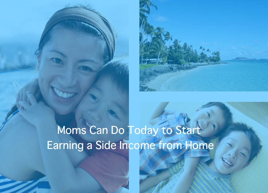 Moms Can Do Today to Start Earning a Side Income from Home